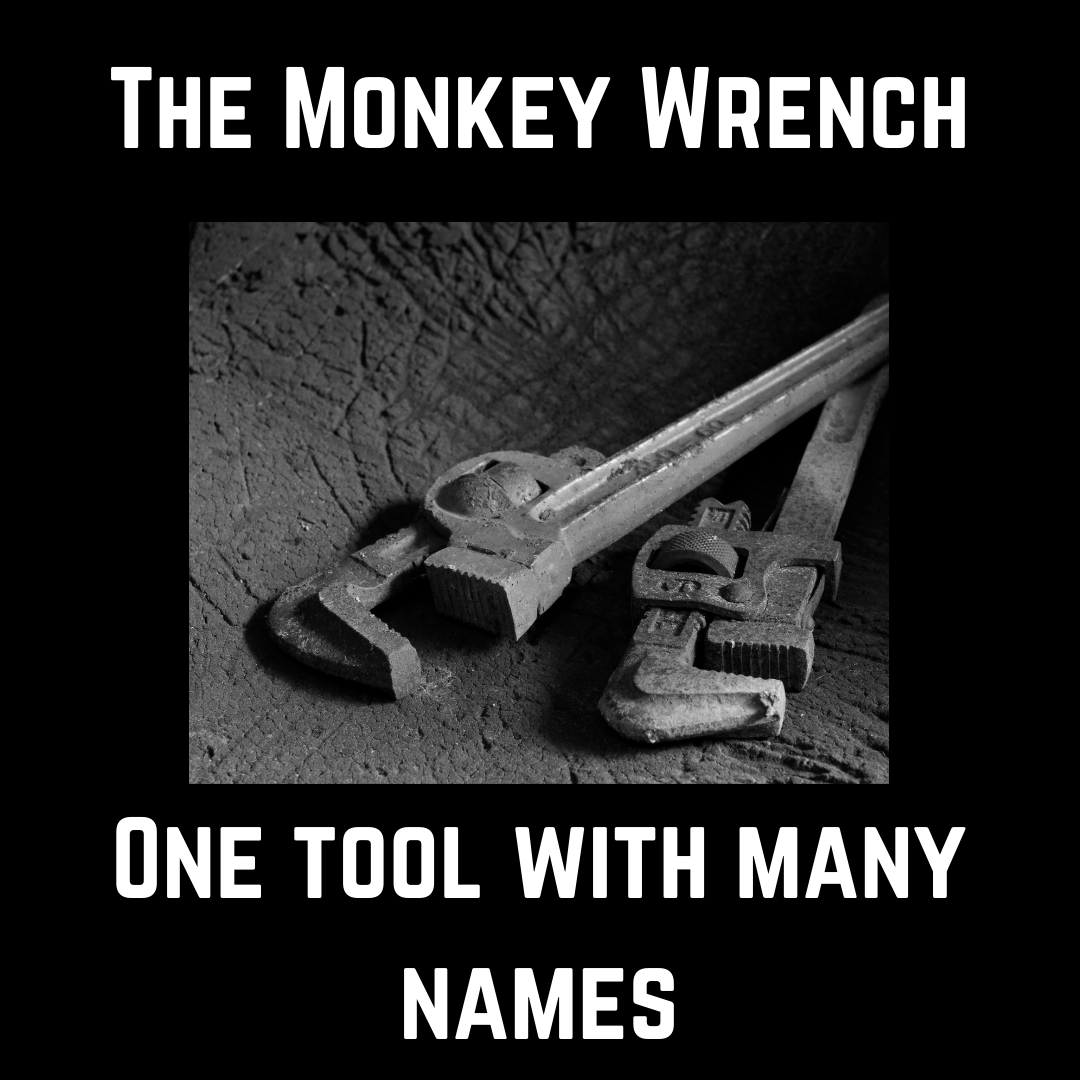 Monkey Wrench, the tool with many names
