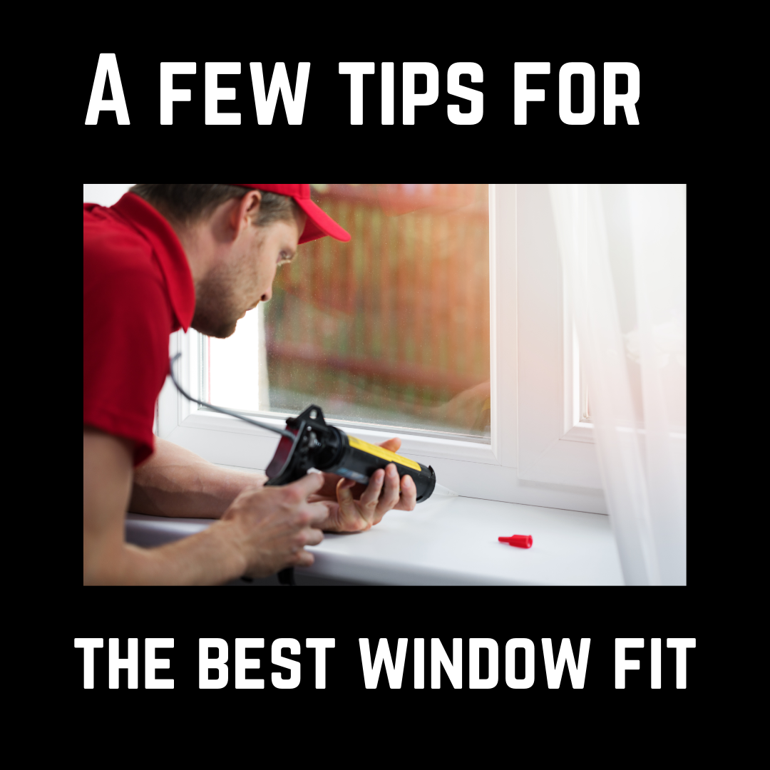 Tips for how to get the best window fit